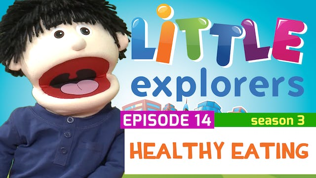 Little Explorers - S3 EP14 Healthy Eating