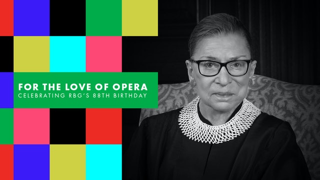 For the Love of Opera: Celebrating RBG's 88th Birthday
