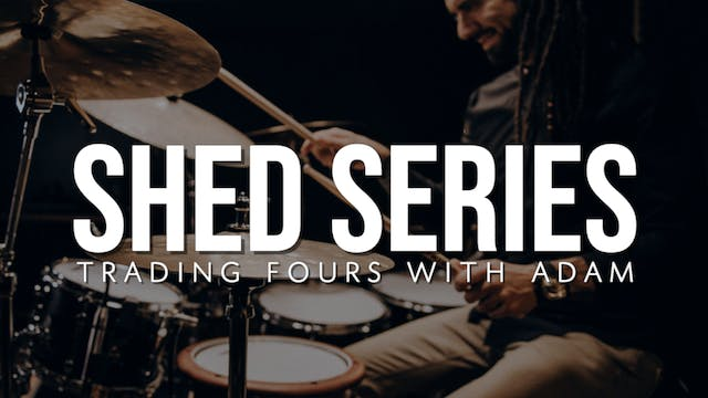 The Shed Series | Trading Fours with Adam