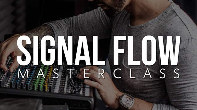 Signal Flow Masterclass