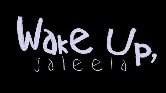 Wake Up, Jaleela