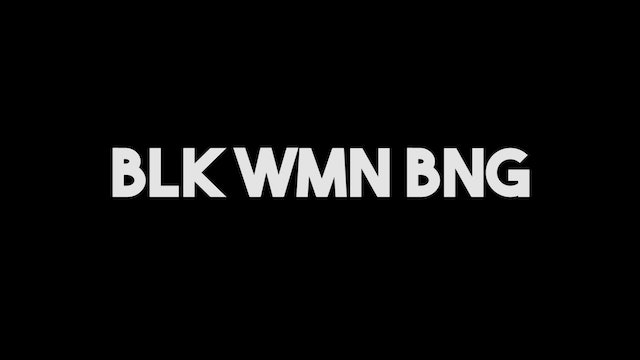 Blk Wmn Bng