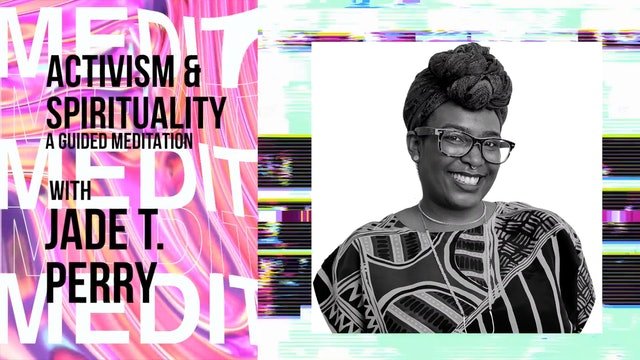 #4TheQulture - Jade T. Perry: Activism & Spirituality, A Guided Meditation