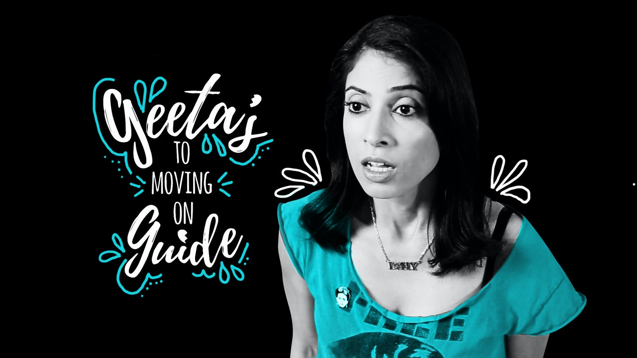 Geeta's Guide to Moving On