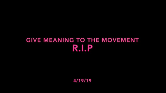 Give Meaning to the Movement- R.I.P