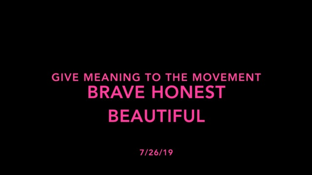 Give Meaning to the Movement- Brave Honest Beautiful