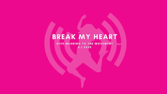 Give Meaning to the Movement- Break My Heart