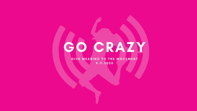 Give Meaning to the Movement- Go Crazy