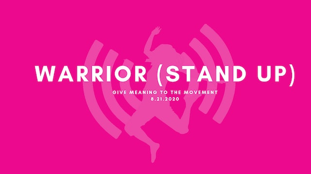 Give Meaning to the Movement- Warrior (Stand Up)