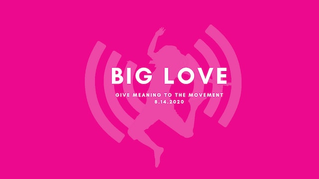 Give Meaning to the Movement- Big Love