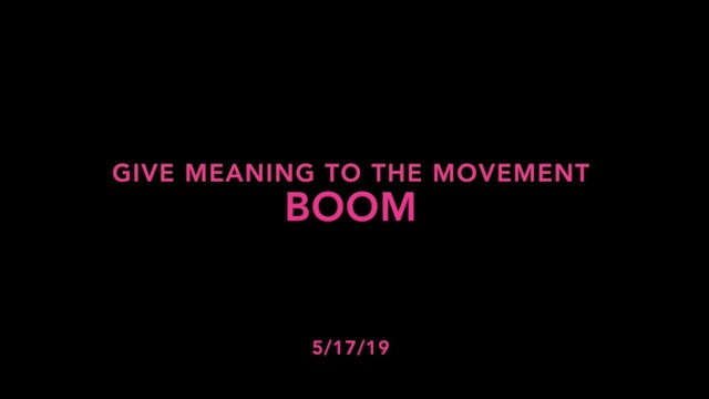 Give Meaning to the Movement- BOOM