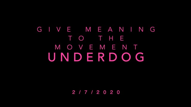 Give Meaning to the Movement- Underdog