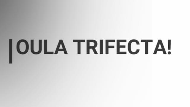 OULA TRIFECTA!