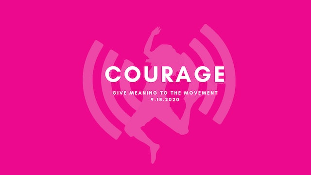 Give Meaning to the Movement - Courage