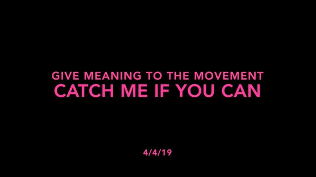 Give Meaning to the Movement- Catch M...