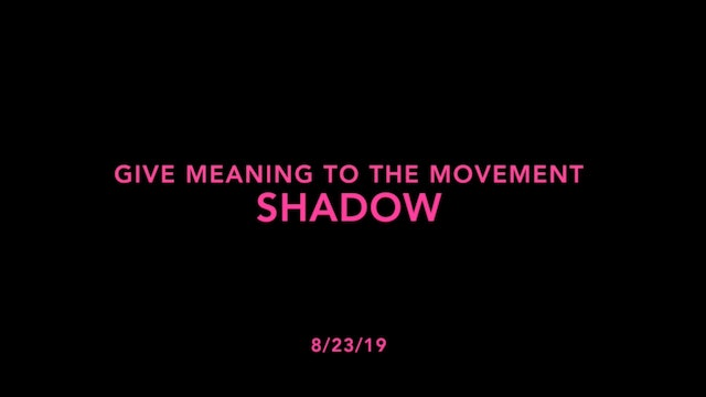 Give Meaning to the Movement- Shadow
