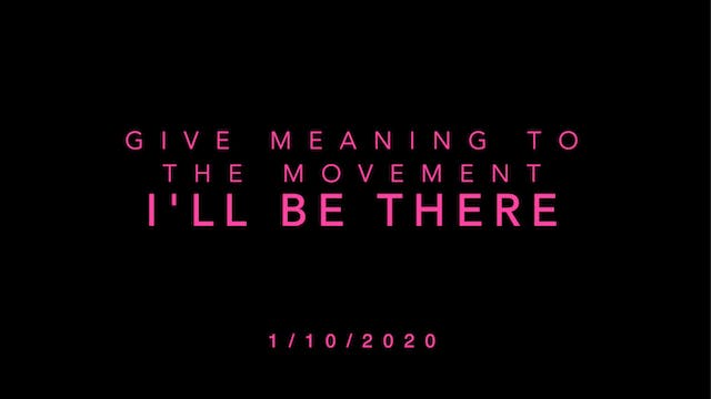 Give Meaning to the Movement- I'll Be...