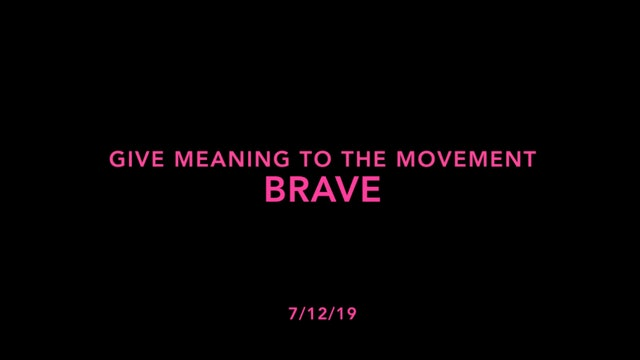 Give Meaning to the Movement- Brave