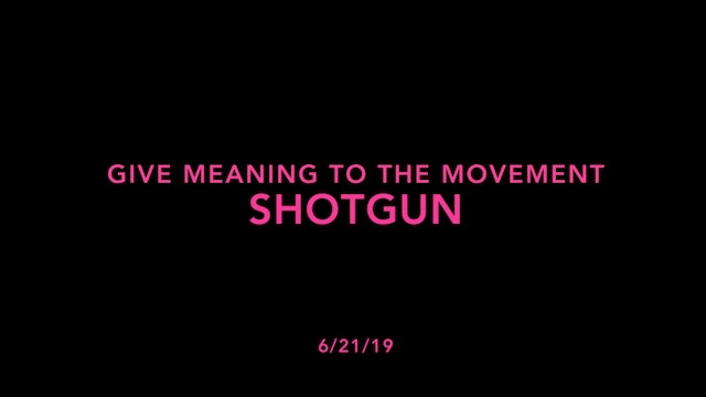 Give Meaning to the Movement- Shotgun