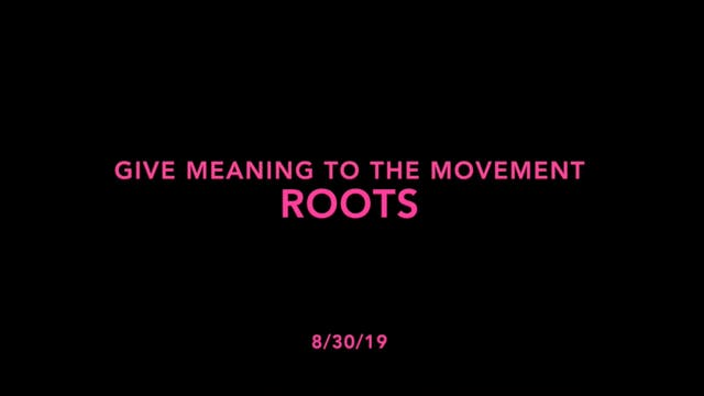 Give Meaning to the Movement- Roots
