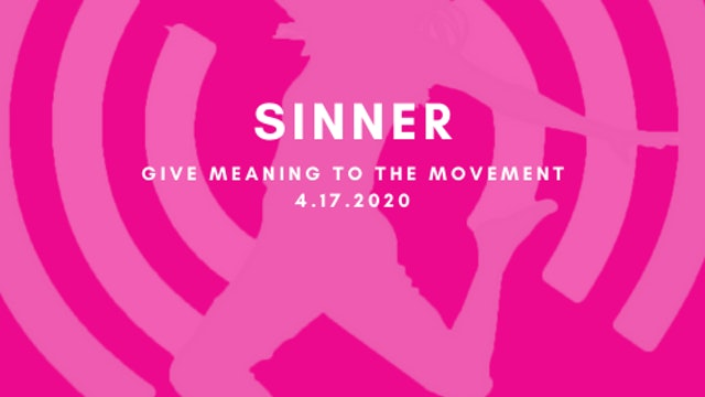 Give Meaning to the Movement- Sinner