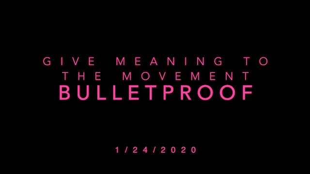 Give Meaning to the Movement- Bulletproof