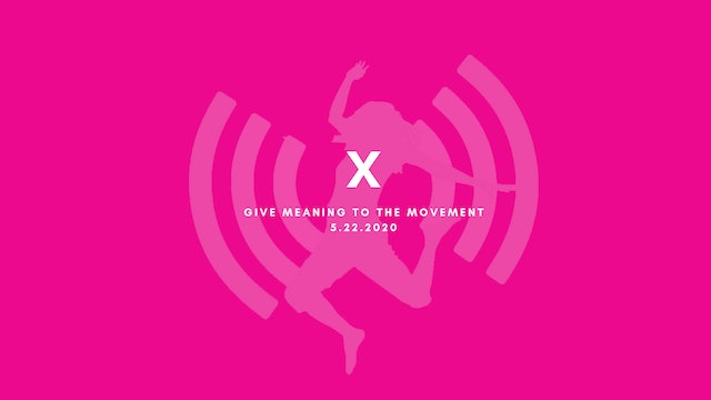 Give Meaning to the Movement- X