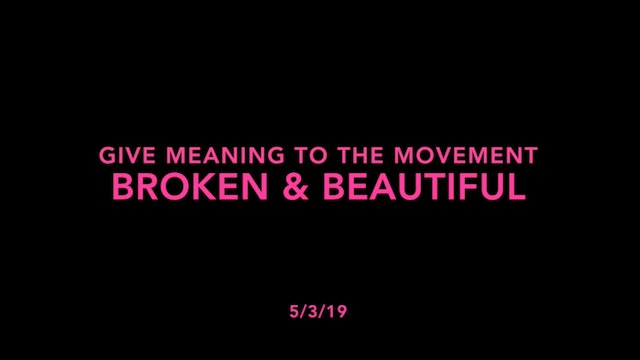 Give Meaning to the Movement- Broken & Beautiful