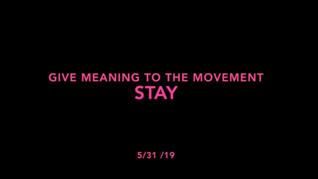Give Meaning to the Movement- Stay