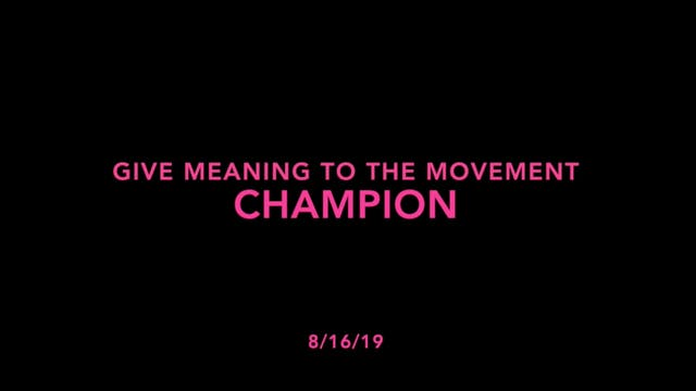 Give Meaning to the Movement- Champion