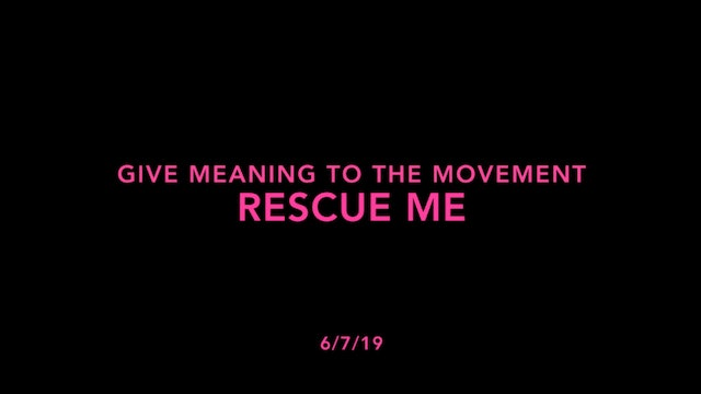 Give Meaning to the Movement- Rescue Me