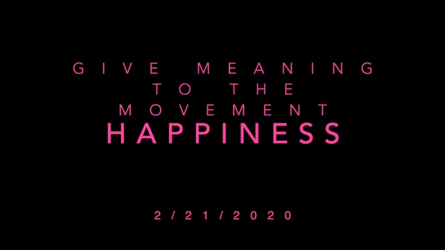 Give Meaning to the Movement- HAPPINESS