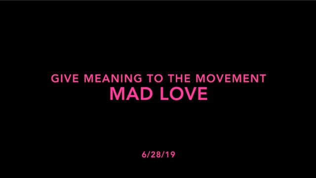 Give Meaning to the Movement- Mad Love