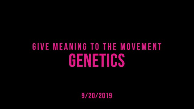 Give Meaning to the Movement- Genetics