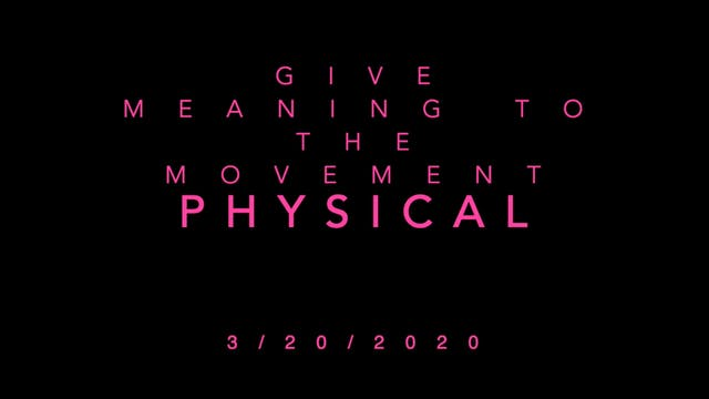 Give Meaning to the Movement- Physical