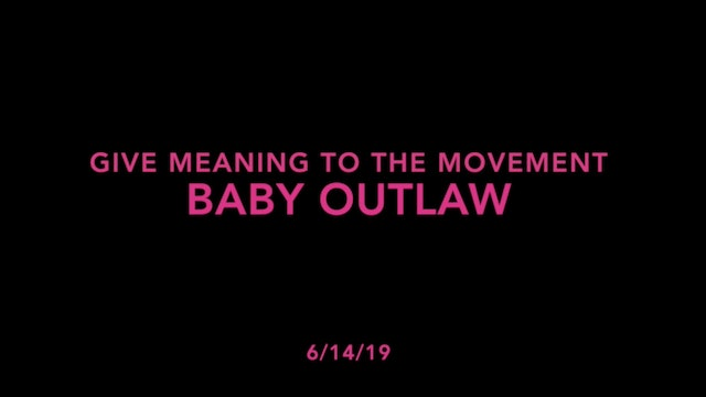 Give Meaning to the Movement- Baby Outlaw