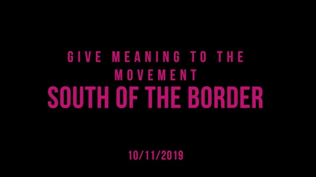 Give Meaning to the Movement- South of the Border