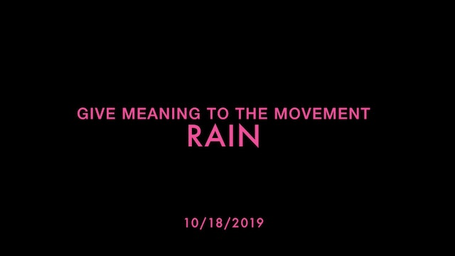 Give Meaning to the Movement- RAIN