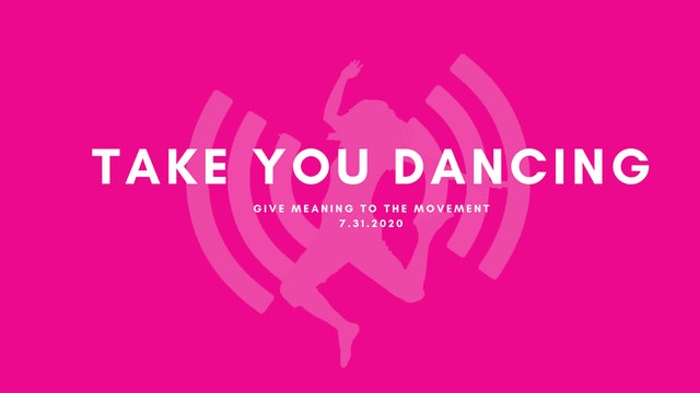 Give Meaning to the Movement- Take You Dancing