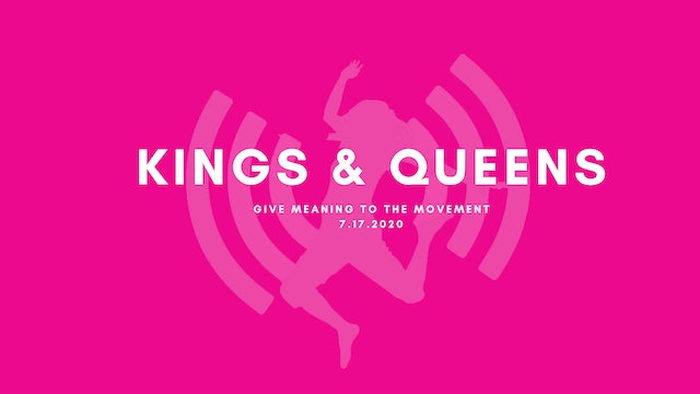 Give Meaning to the Movement- Kings & Queens