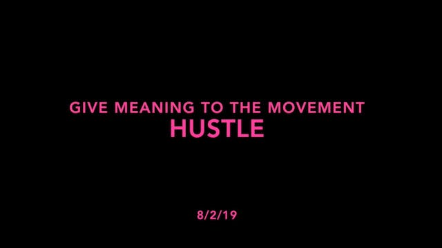 Give Meaning to the Movement- Hustle