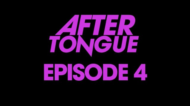 After Tongue: Episode 4