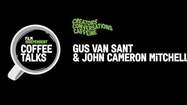 Film Independent Coffee Talks: Gus Van Sant & John Cameron Mitchell