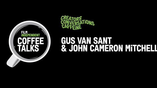 Film Independent Coffee Talks: Gus Va...