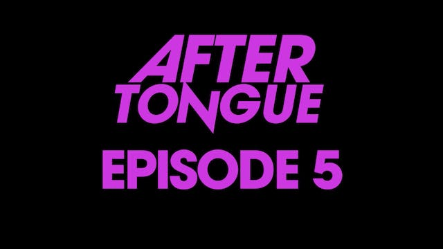 After Tongue: Episode 5