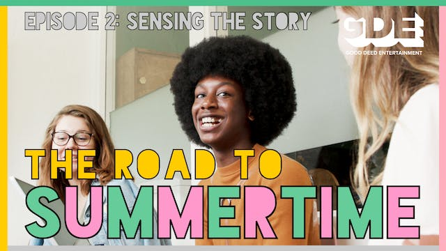 The Road To Summertime | Episode 2: Sensing the Story