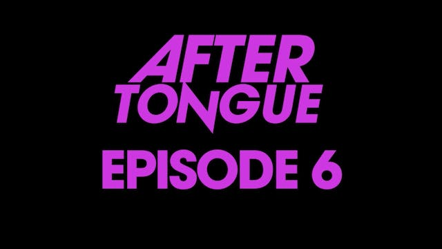 After Tongue: Episode 6