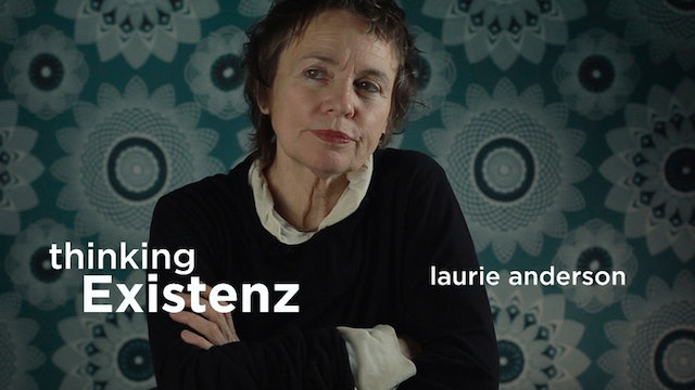 Thinking Existenz - Ep 02 - Laurie Anderson