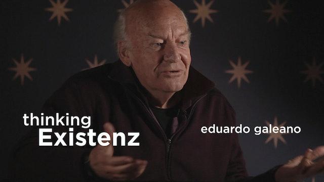 Thinking Existenz - Ep 01 - Eduardo Galeano