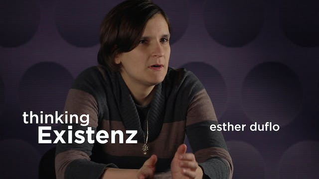 Thinking Existenz - Ep 06 - Esther Duflo